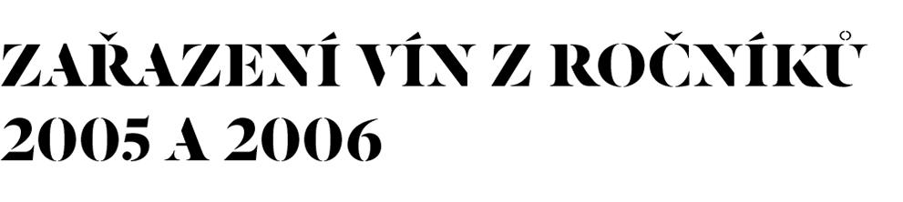 ZAŘAZENÍ VÍN Z ROČNÍKŮ 2005 A 2006